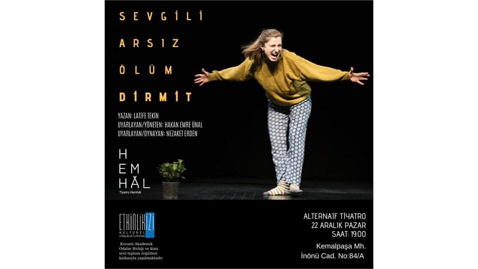 """tiyatro: """"SEVGİLİ ARSIZ ÖLÜM-DİRMİT"""""""